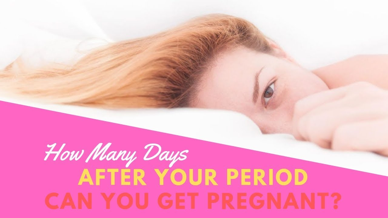 How Many Days After Your Period Can You Get Pregnant How