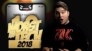 TOP 10 WORST THINGS THAT HAPPENED IN TECH - 2018