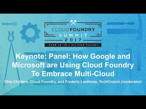 Keynote: Panel: How Google and Microsoft are Using Cloud Foundry To Embrace Multi-Cloud