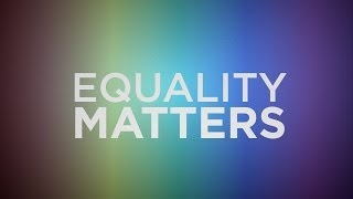 Meet Equality Matters [HD]