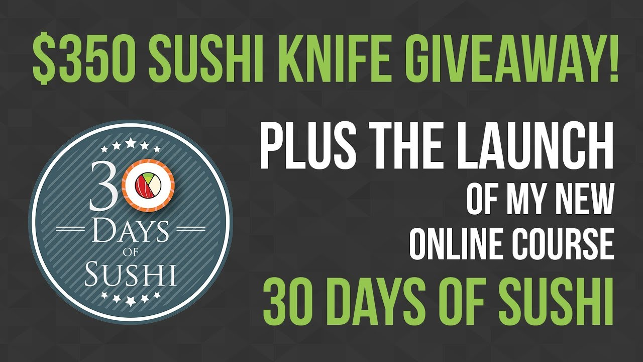 $350 Sushi Knife GIVEAWAY + Launch of 30 Days of Sushi