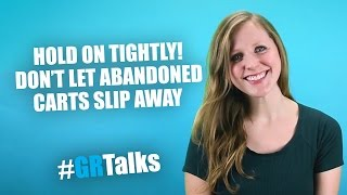 Hold on tightly! Don't let abandoned carts slip away | #GRTalks | #4
