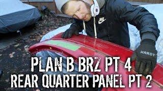 Plan B BRZ Pt 4 - Replacing Rear Quarter Panel Pt 2