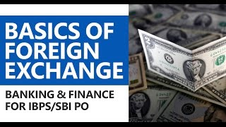 Banking Awareness for Bank PO: Basics of Foreign Exchange [IBPS/SBI PO, Bank PO, RBI Grade B]