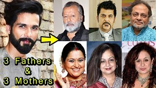 OMG !! Shahid kapoor Have 3 Mothers and 3 Fathers