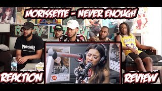 Morissette - Never Enough Reaction/Review