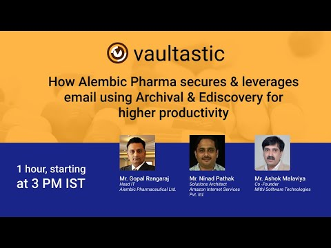 Webinar: How Alembic Pharma secures & leverages email data with Vaultastic