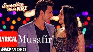 Atif Aslam: Musafir Lyrical | Sweetiee Weds NRI |Himansh Kohli, Zoya Afroz | Palak  & Palash Muchhal