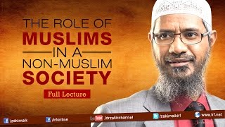 THE ROLE OF MUSLIMS IN A NON-MUSLIM SOCIETY | LECTURE + Q & A | DR ZAKIR NAIK
