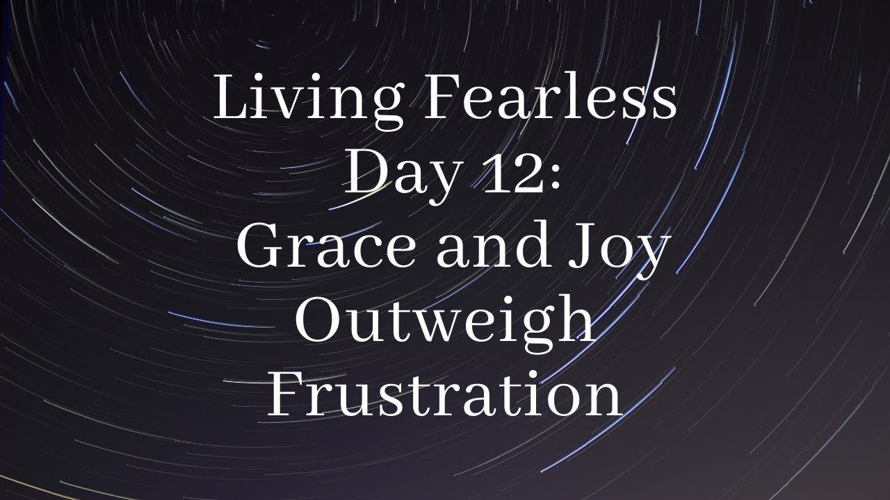 Grace and Joy Outweigh Frustration