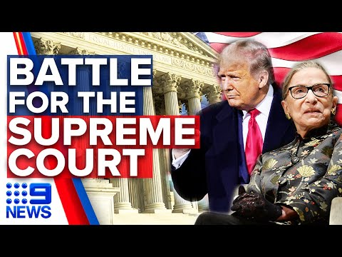 Supreme Court explained, as Donald Trump looks to replace Ruth Bader Ginsburg | 9 News Australia