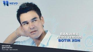 Botir Xon - Ranjima | Ботир Хон - Ранжима (remix version)