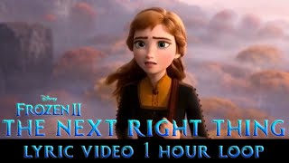 Frozen 2 - the next right thing (music video)(1 hour loop) with lyrics which is sync to scene and video. hope you enjoy!!! feel free let me kn...