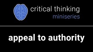 Critical Thinking #12: Appeal to Authority thumbnail