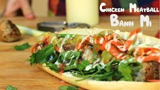 The Perfect Sandwich - Chicken Meatball Banh Mi