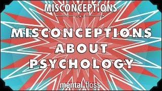 Misconceptions about Psychology - mental_floss on YouTube (Ep. 19)