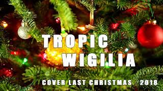 Tropic - Wigilia (cov. Last Christmas) 2018