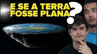 Como seria se A TERRA FOSSE PLANA??