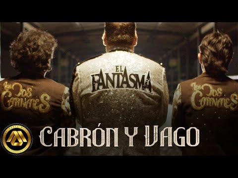 El Fantasma & Los Dos Carnales – Cabrón y Vago (Video Oficial)