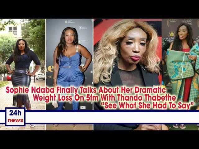 Sophie Ndaba Finally Talks About Her Dramatic Weight Loss On 5fm With Thando Thabethe - Watch here