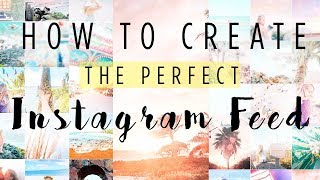 HOW TO CREATE THE PERFECT INSTAGRAM FEED - Guide t...