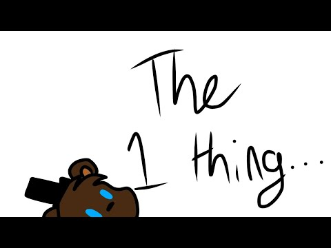 Fnaf - The one thing