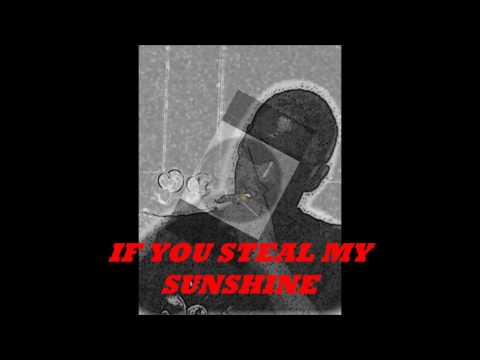 IF YOU STEAL MY SUNSHINE