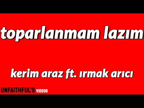 Kerim Araz ft. Irmak Arıcı  - Toparlanmam Lazım (Lyrics/Sözleri)