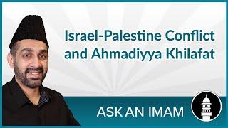 Israel-Palestine Conflict and Ahmadiyya Khilafat | Ask an Imam