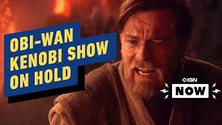 Obi-Wan Kenobi Show Put On Hold - IGN Now