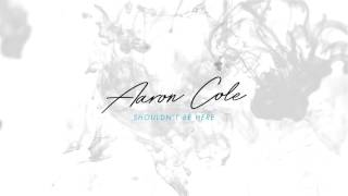 Shouldn't Be Here - Aaron Cole