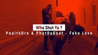 Fake Love - Popit4Dre & PhatDaGoat [Official Video] #WhoShotYa 📸🎥🎞