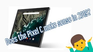 Does it make sense to buy a Pixel C in 2019???