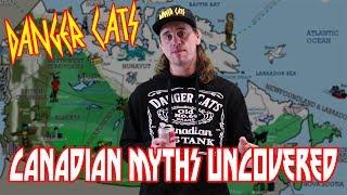 Canadian Myths Revealed!!! Danger Cats