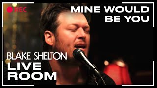 "Blake Shelton - ""Mine Would Be You"" captured in The Live Room"