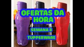 OFERTAS DA HORA - SEMANA 8 - ÚLTIMA SEMANA VITRINE 2/2020 _TUPPERWARE