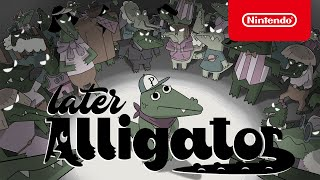 Later Alligator - Launch Trailer - Nintendo Switch