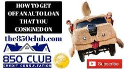 How To Get Off An Auto Loan That You Cosigned On - 850 Club Credit Consultation