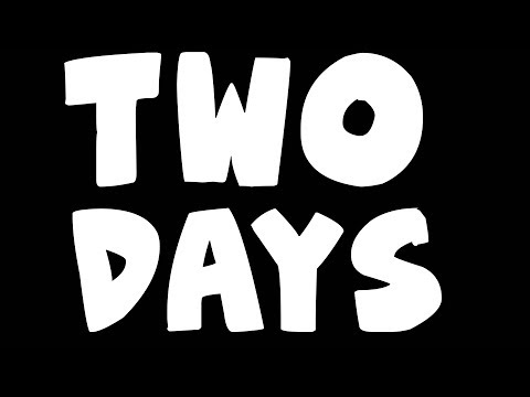 TWO DAYS...