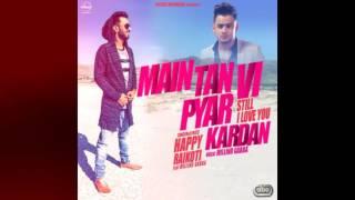 Mai Tan Vi Pyar Kardan | HAPPY RAIKOTI | LATEST PUNJABI SONG 2016
