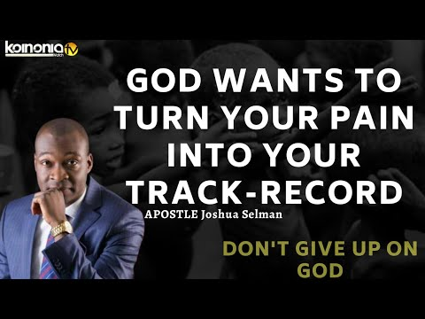 Download GOD WANTS TO TURN YOUR PAIN INTO YOUR TRACK-RECORD - Apostle Joshua Selman