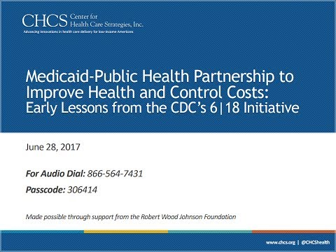 Medicaid-Public Health Partnership to Improve Health & Control Costs: Lessons from 6|18 Initiative
