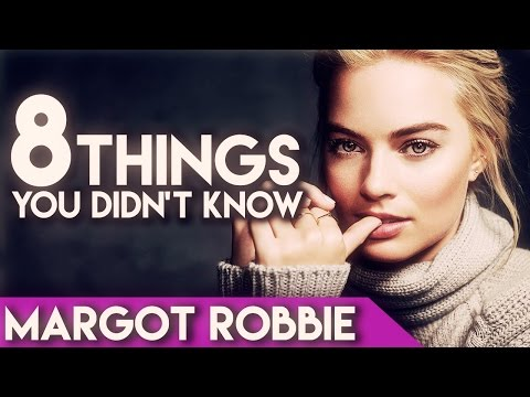 8 Things You Didn't Know - MARGOT ROBBIE!   Faraday