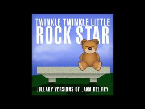 Summertime Sadness Lullaby Versions of Lana Del Rey by Twinkle Twinkle Little Rock Star