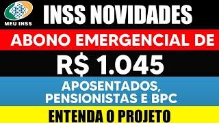 "NOVIDADES ""INSS""! ABONO EMERGENCIAL DE R$1045 PARA APOSENTADOS, PENSIONISTAS E BPC ENTENDA O PROJETO"