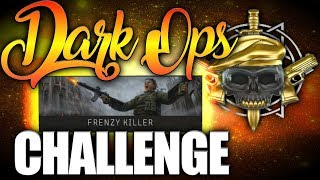 "Dark Ops Challenge ""Frenzy Killer"" in Black Ops 4.."