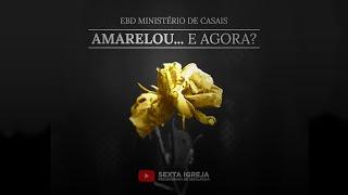 EBD Ministério de Casais - Amarelou... e agora? - 06/06/2021