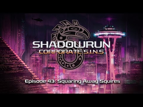 Squaring Away Squires | 43 | Shadowrun: Corporate SINs