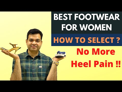Female Footwear, How To Select Footwear WOMEN, Best Shoes, Sandals, Heels, No More Foot & Heel Pain