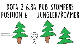 Dota 2 Pub Stompers - 6.84 Junglers and Roamers (Position 6?)